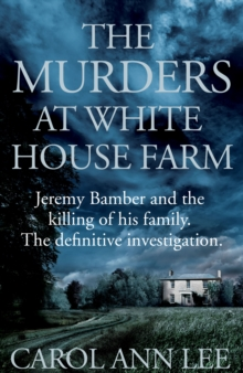 The Murders at White House Farm : Jeremy Bamber and the killing of his family. The definitive investigation., Hardback Book