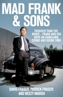 Mad Frank and Sons : Tougher than the Krays, Frank and his boys on gangland, crime and doing time, Hardback Book
