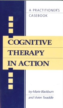 Cognitive Therapy in Action : A Practitioners' Casebook, Paperback / softback Book