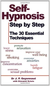 Self-hypnosis Step by Step : The 30 Essential Techniques, Paperback Book