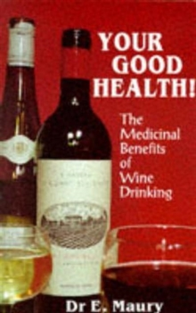 Your Good Health! : Medicinal Benefits of Wine Drinking, Paperback Book