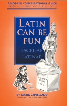 Latin Can be Fun (Facetiae Latinae) : A Modern Conversational Guide (Sermo Hodiernus Antique Redditus), Paperback / softback Book
