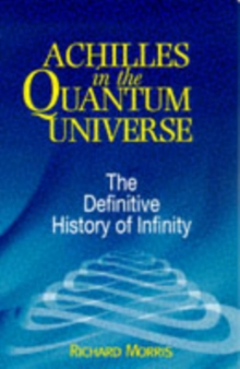Achilles in the Quantum Universe : Definitive History of Infinity, Paperback / softback Book