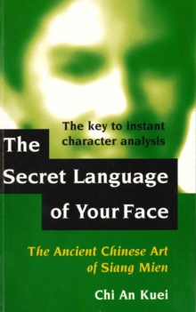Secret Language of Your Face : Ancient Chinese Art of Siang Mien, Paperback Book
