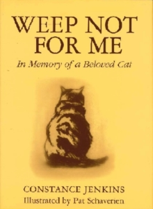 Weep Not for Me : In Memory of a Beloved Cat, Hardback Book
