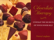 Chocolate Therapy : Unwrap the Secrets of Your Inner Self, Paperback Book