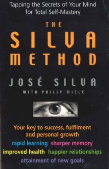 Silva Method : Tapping the Secrets of Your Mind for Total Self-mastery, Paperback Book
