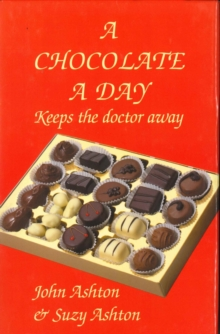 Chocolate a Day : Keeps the Doctor Away - The Amazing Benefits of Chocolate, Hardback Book