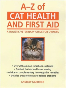 A-Z of Cat Health and First Aid : A Holistic Veterinary Guide for Owners, Paperback / softback Book