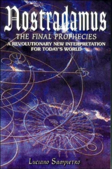 Nostradamus : The Final Prophecies - A New, Revolutionary Interpretation for Today's World, Paperback Book