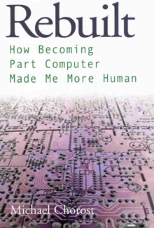 Rebuilt : How Becoming Part Computer Made Me More Human, Paperback / softback Book