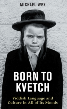 Born to Kvetch : Yiddish Language and Culture in All of Its Moods, EPUB eBook