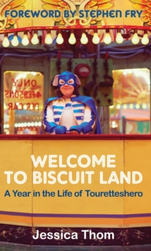 Welcome to Biscuit Land : A Year in the Life of Touretteshero, Paperback Book