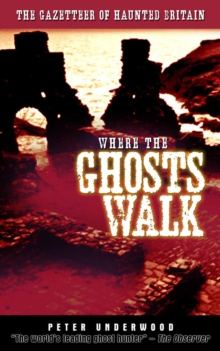 Where the Ghosts Walk : The Gazetteer of Haunted Britain, Paperback Book