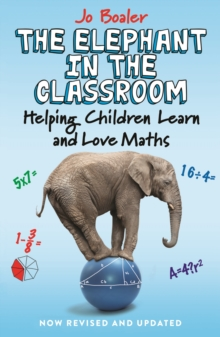 The Elephant in the Classroom : Helping Children Learn and Love Maths, Paperback / softback Book