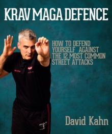 Krav Maga Defence : How to Defend Yourself Against the 12 Most Common Street Attacks, Paperback / softback Book