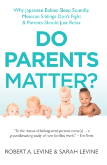 Do Parents Matter? : Why Japanese Babies Sleep Soundly, Mexican Siblings Don't Fight and Parents Should Just Relax, Hardback Book