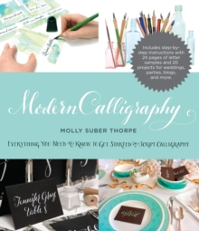 Modern Calligraphy : Everything You Need to Know to Get Started in Script Calligraphy, Paperback / softback Book