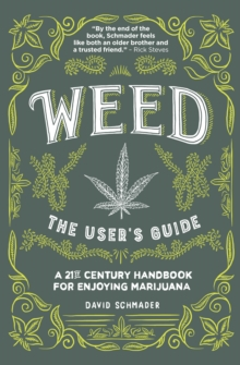 Weed, the User's Guide : A 21st Century Handbook for Enjoying Marijuana, Paperback Book
