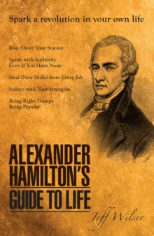 Alexander Hamilton's Guide to Life, Paperback Book