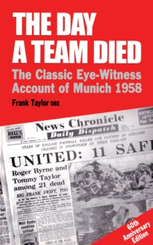 The Day A Team Died : The Classic Eye-Witness Account of Munich, 1958, Paperback / softback Book