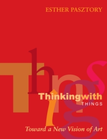 Thinking with Things : Toward a New Vision of Art, Paperback / softback Book