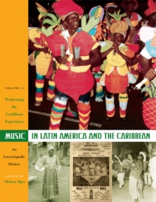 Music in Latin America and the Caribbean: An Encyclopedic History : Volume 2: Performing the Caribbean Experience, Hardback Book