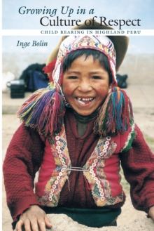 Growing Up in a Culture of Respect : Child Rearing in Highland Peru, Paperback / softback Book