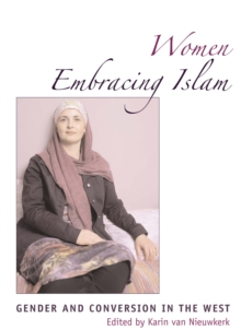 Women Embracing Islam : Gender and Conversion in the West, Paperback Book