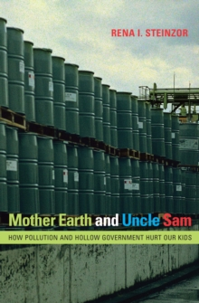 Mother Earth and Uncle Sam : How Pollution and Hollow Government Hurt Our Kids, Paperback Book