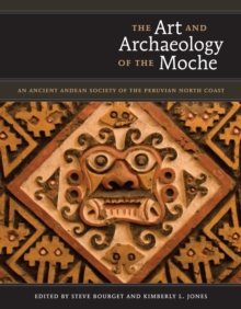 The Art and Archaeology of the Moche : An Ancient Andean Society of the Peruvian North Coast, Hardback Book