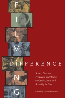 Filming Difference : Actors, Directors, Producers, and Writers on Gender, Race, and Sexuality in Film, Hardback Book