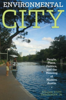 Environmental City : People, Place, Politics, and the Meaning of Modern Austin, Paperback Book