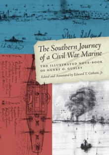 The Southern Journey of a Civil War Marine : The Illustrated Note-Book of Henry O. Gusley, Paperback / softback Book
