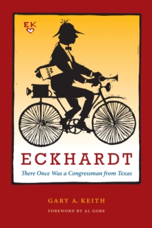 Eckhardt : There Once Was a Congressman from Texas, Paperback / softback Book