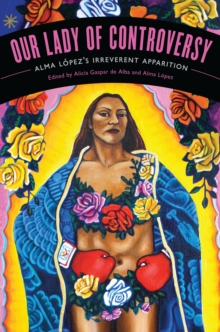 "Our Lady of Controversy : Alma Lopez's ""Irreverent Apparition"", Paperback / softback Book"