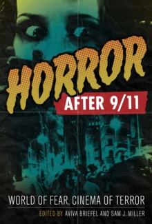 Horror After 9/11 : World of Fear, Cinema of Terror, Hardback Book