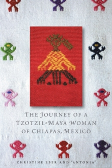 The Journey of a Tzotzil-Maya Woman of Chiapas, Mexico : Pass Well over the Earth, Hardback Book