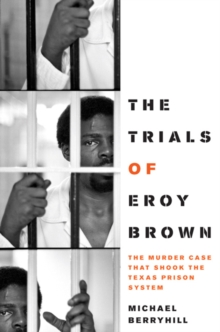 The Trials of Eroy Brown : The Murder Case That Shook the Texas Prison System, Hardback Book
