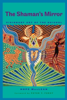 The Shaman's Mirror : Visionary Art of the Huichol, Hardback Book