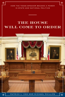The House Will Come To Order : How the Texas Speaker Became a Power in State and National Politics, Paperback / softback Book