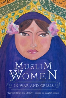 Muslim Women in War and Crisis : Representation and Reality, Paperback / softback Book