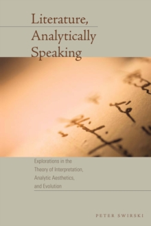 Literature, Analytically Speaking : Explorations in the Theory of Interpretation, Analytic Aesthetics, and Evolution, Paperback / softback Book