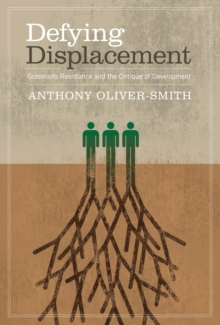 Defying Displacement : Grassroots Resistance and the Critique of Development, Paperback / softback Book