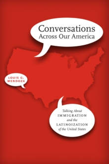 Conversations Across Our America : Talking About Immigration and the Latinoization of the United States, Paperback Book