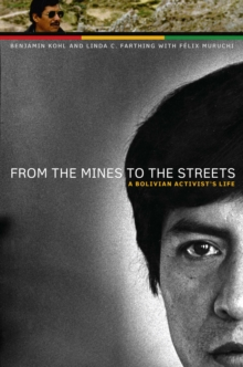 From the Mines to the Streets : A Bolivian Activist's Life, Paperback Book