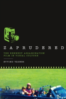 Zaprudered : The Kennedy Assassination Film in Visual Culture, Paperback / softback Book