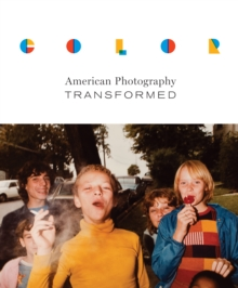 Color : American Photography Transformed, Hardback Book