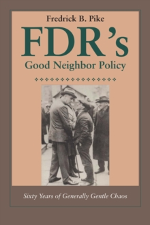 FDR's Good Neighbor Policy : Sixty Years of Generally Gentle Chaos, Paperback / softback Book
