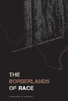 The Borderlands of Race : Mexican Segregation in a South Texas Town, Hardback Book